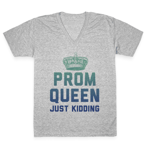 Prom Queen Just Kidding V-Neck Tee Shirt