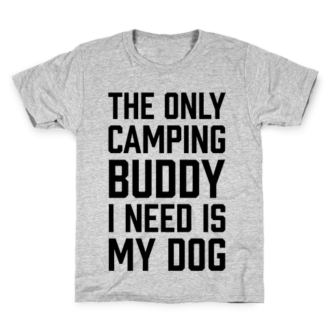 The Only Camping Buddy I Need Is My Dog Kids T-Shirt