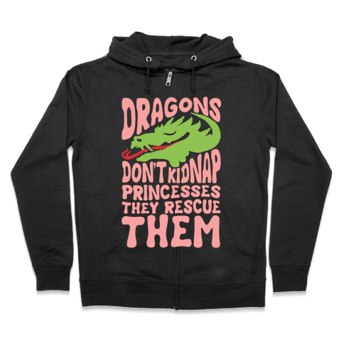 Dragons Don't Kidnap Princesses They Rescue Them Zip Hoodie