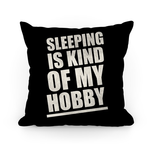 Sleeping Is Kind Of My Hobby Pillow Pillow