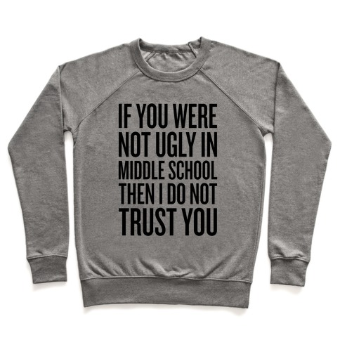 If You Were Not Ugly In Middle School Pullover