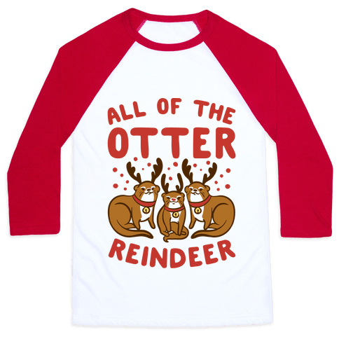 All of The Otter Reindeer Baseball Tee