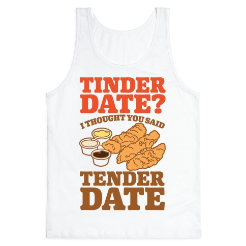 Tinder Date? I Thought You Said Tender Date Tank Top