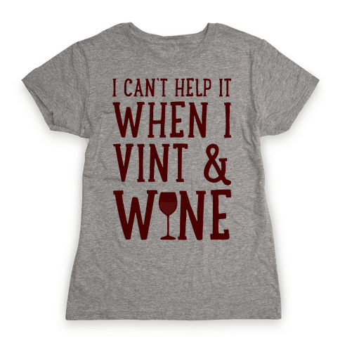 I Can't Help When I Vint & Wine Womens T-Shirt