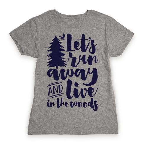 Let's Run Away And Live In The Woods Womens T-Shirt