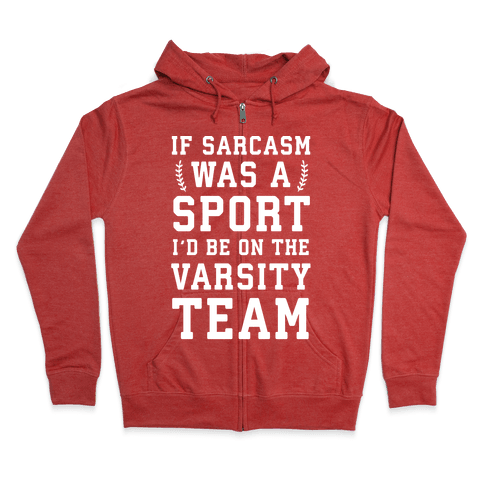 If Sarcasm Was A Sport I'd Be On The Varsity Team Zip Hoodie