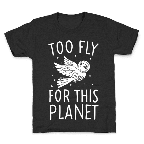 Too Fly For This World Kids T-Shirt