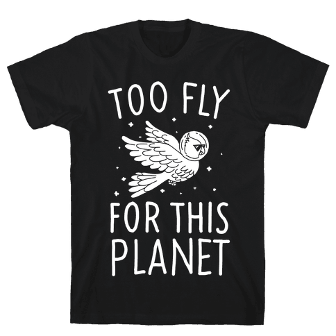 Too Fly For This World Mens T-Shirt