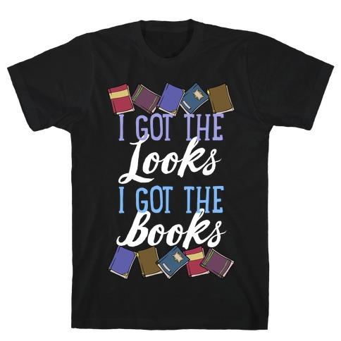 I Got The Looks I Got The Books T-Shirt