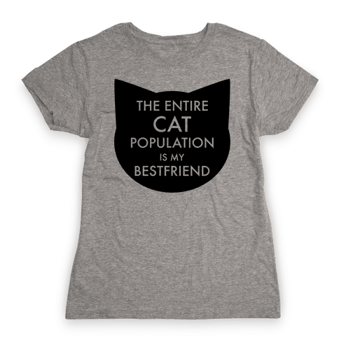 The Entire Cat Population is My Best Friend Womens T-Shirt