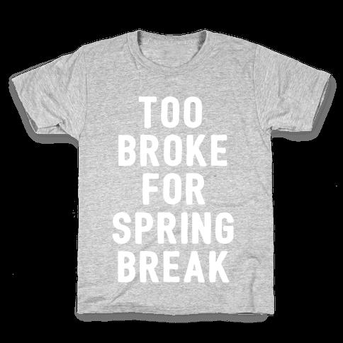 Too Broke For Spring Break Kids T-Shirt
