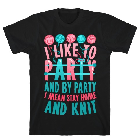 I Like To Party And By Party I Mean Stay Home And Knit Mens T-Shirt
