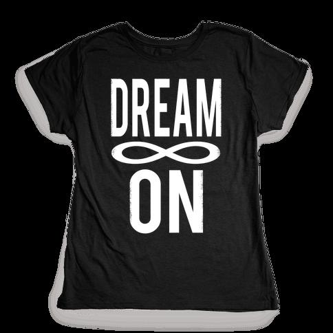 Dream On- Infinity Womens T-Shirt