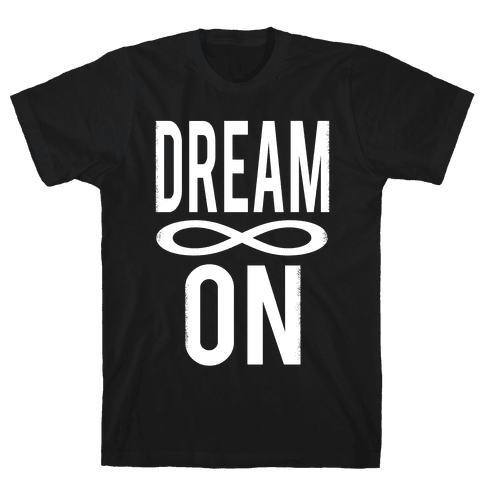 Dream On- Infinity Mens T-Shirt
