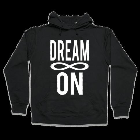 Dream On- Infinity Hooded Sweatshirt
