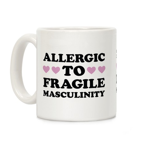 Allergic To Fragile Masculinity Coffee Mug