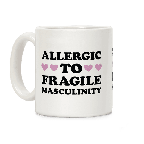Allergic To Fragile Masculinity Coffee Mug