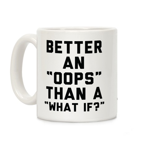 Better An Oops Than a What If Coffee Mug
