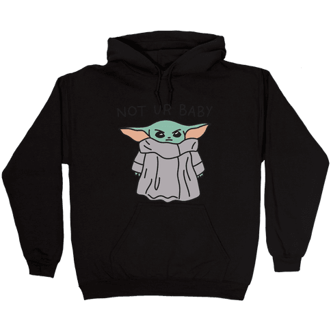 Not Ur Baby (Baby Yoda) Hooded Sweatshirt