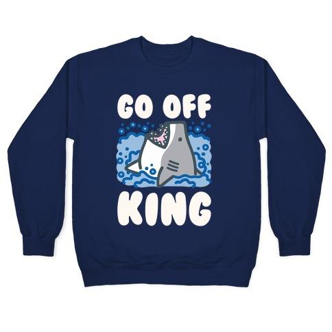 Go Off King Shark Parody Pullover