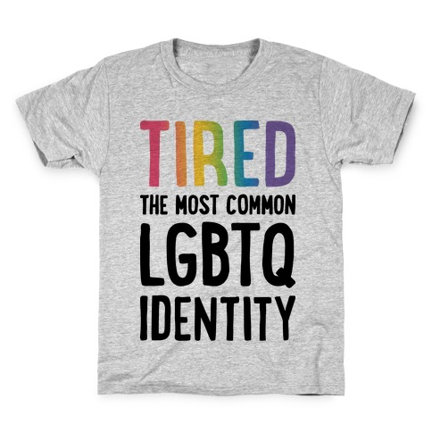 Tired, The Most Common LGBTQ Identity Kids T-Shirt