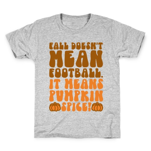 Fall Doesn't Mean Football It Means Pumpkin Spice Kids T-Shirt