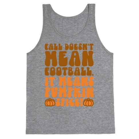 Fall Doesn't Mean Football It Means Pumpkin Spice Tank Top