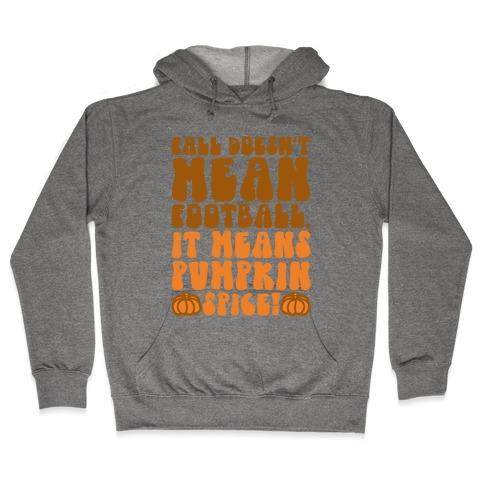 Fall Doesn't Mean Football It Means Pumpkin Spice Hooded Sweatshirt