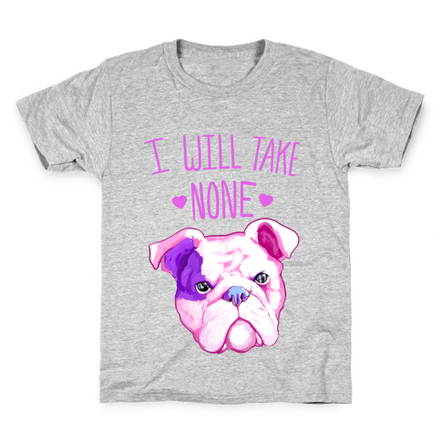 I Will Take None Of Your Bull Kids T-Shirt