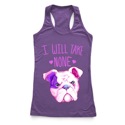 I Will Take None Of Your Bull Racerback Tank Top