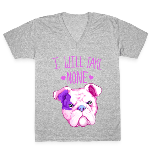 I Will Take None Of Your Bull V-Neck Tee Shirt