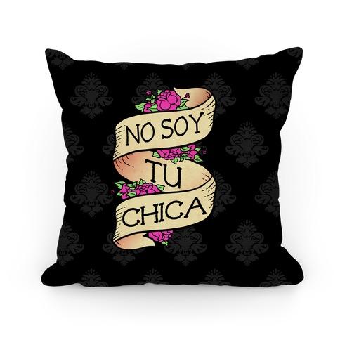 No Soy Tu Chica Pillow