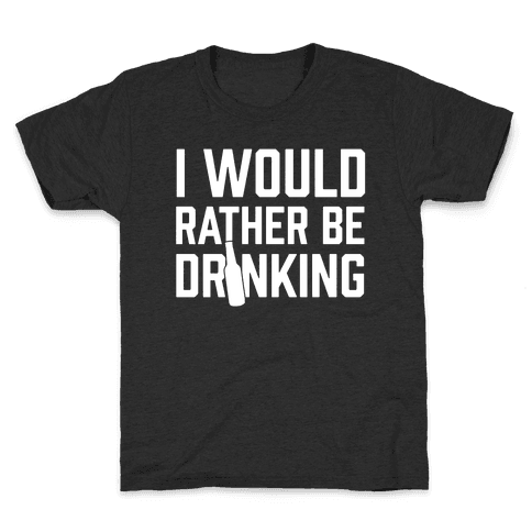 I Would Rather Be Drinking Kids T-Shirt