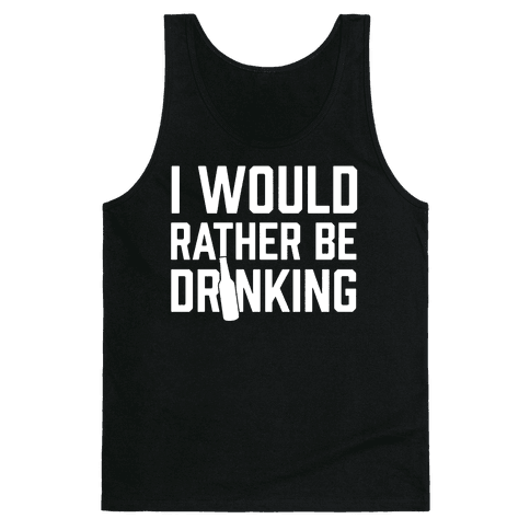 I Would Rather Be Drinking Tank Top