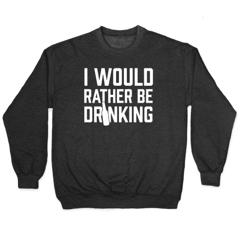 I Would Rather Be Drinking Pullover