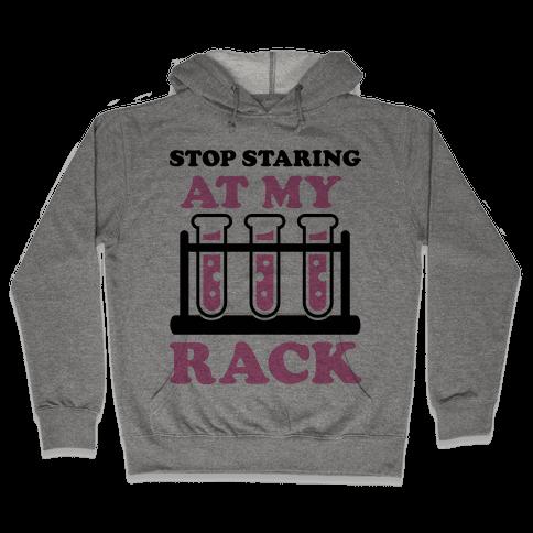 Stop Staring at My Rack Hooded Sweatshirt