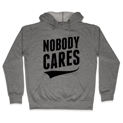 Nobody Cares Hooded Sweatshirt