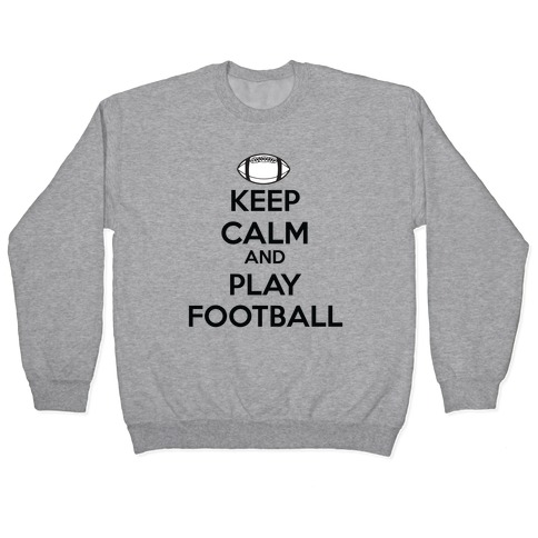 Keep Calm and Play Football Pullover