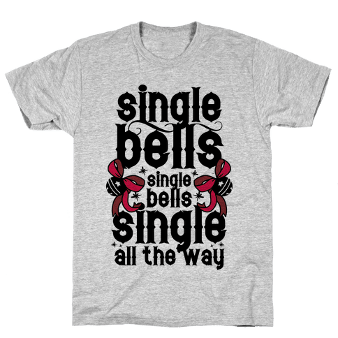 Single Bells, Single Bells, Single All The Way! Mens T-Shirt