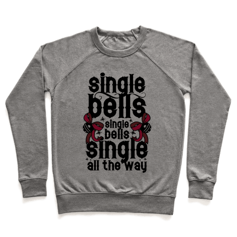 Single Bells, Single Bells, Single All The Way! Pullover