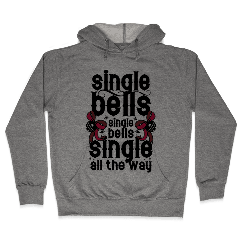 Single Bells, Single Bells, Single All The Way! Hooded Sweatshirt