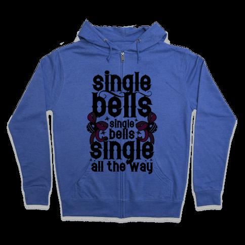 Single Bells, Single Bells, Single All The Way! Zip Hoodie