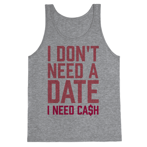 I Don't Need A Date. I Need Cash Tank Top