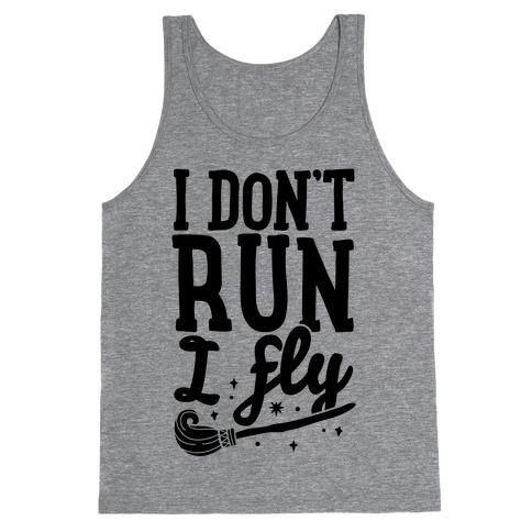 I Don't Run I Fly Tank Top