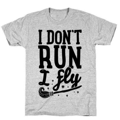 I Don't Run I Fly T-Shirt