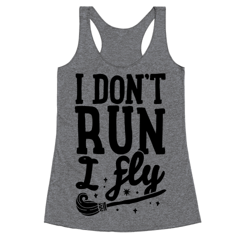 I Don't Run I Fly Racerback Tank Top