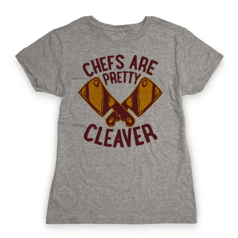 Chefs are Pretty Cleaver Womens T-Shirt