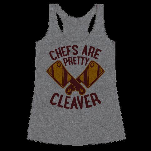 Chefs are Pretty Cleaver Racerback Tank Top