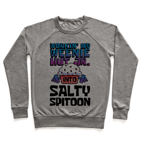 Workin' My Weenie Hut Jr. Into Salty Spitoon Pullover