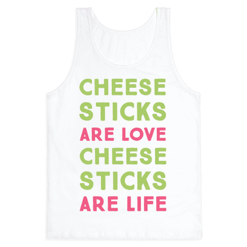 Cheese Sticks are Love. Cheese Sticks are Life Tank Top